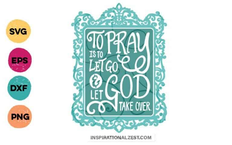Hand Lettering: To Pray is to Let Go and Let God Take Over in a Baroque frame